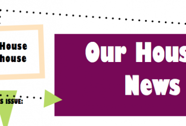 Our House News July – August 2017